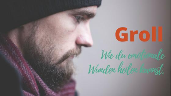 Groll – Wie du emotionale Wunden heilen kannst