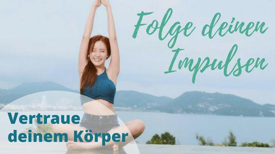 Folge deinen Impulsen – Vertraue deinem Körper