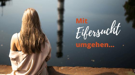 Mit Eifersucht umgehen – in 4 Schritten Nähe kreieren