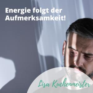 Energie folgt Aufmerksamkeit